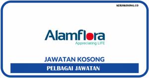 Jawatan Kosong Alam Flora Sdn Bhd - Pelbagai Jawatan