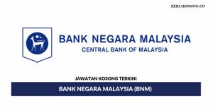 Jawatan Kosong Bank Negara Malaysia (BNM)- Pelbagai Jawatan