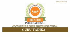 Jawatan Kosong Ubestari International Sdn Bhd - Guru Tadika