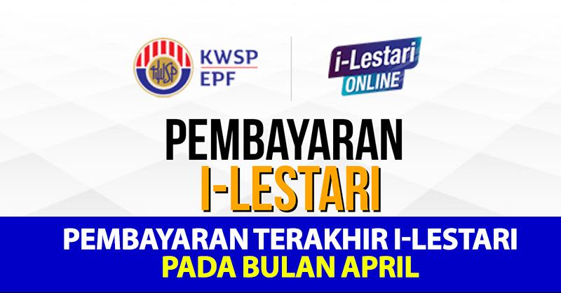 Pembayaran Terakhir i-Lestari Pada Bulan April, Jangan Terlepas!