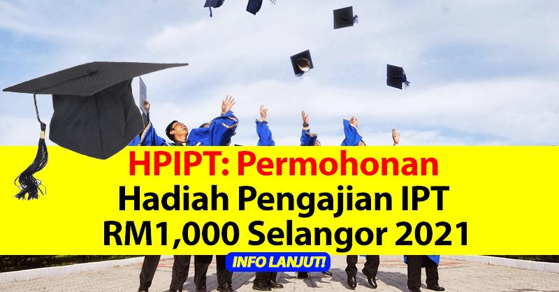 HPIPT: Permohonan Hadiah Pengajian IPT RM1,000 Selangor 2021