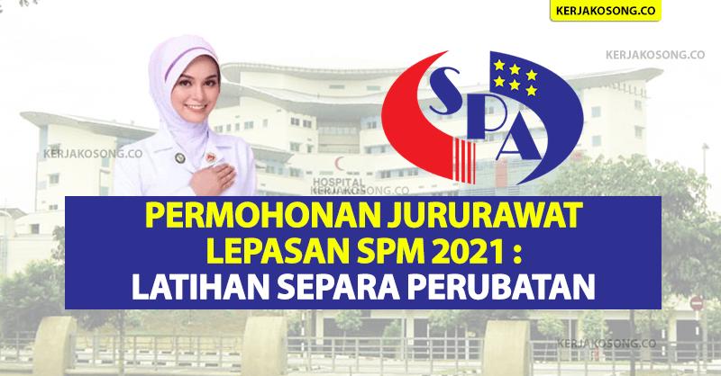 Permohonan Jururawat Lepasan SPM 2021 : Latihan Separa Perubatan