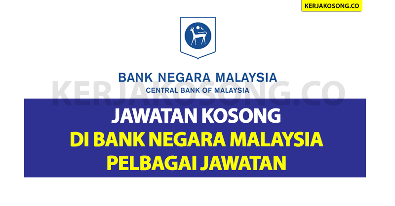 Jawatan Kosong Di Bank Negara Malaysia - Pelbagai Jawatan