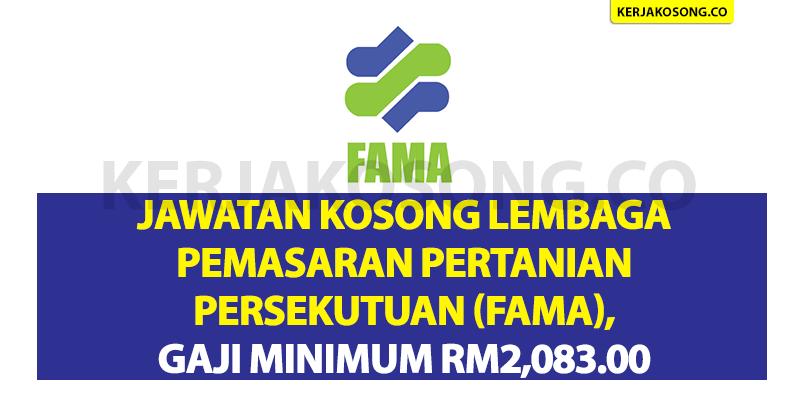 Jawatan Kosong Lembaga Pemasaran Pertanian Persekutuan (FAMA), Gaji Minimum RM2,083.00