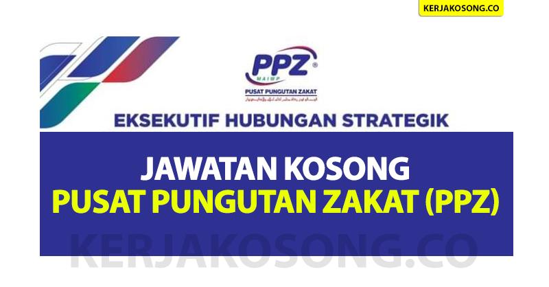 Jawatan Kosong Pusat Pungutan Zakat (PPZ), Tarikh Tutup 9 Julai Mohon Segera