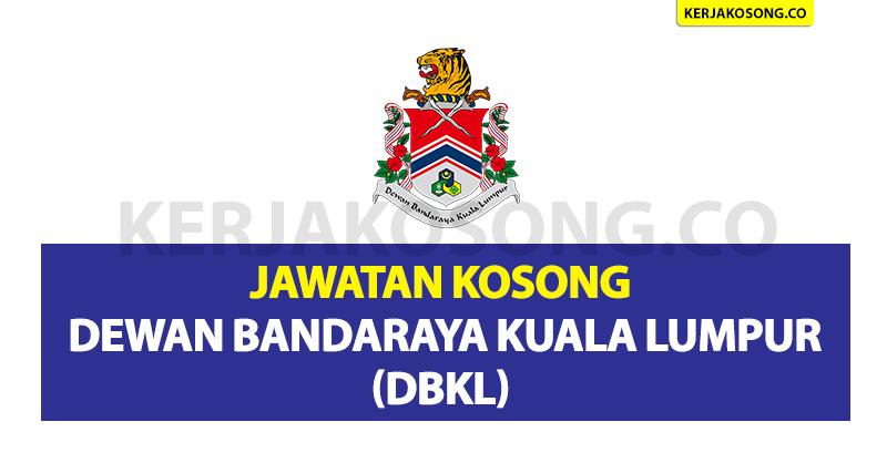 Jawatan Kosong di Dewan Bandaraya Kuala Lumpur (DBKL) - Pelbagai Jawatan